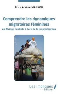 Comprendre les dynamiques migratoires féminines en Afrique centrale à l'ère de la mondialisation