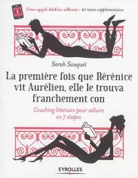 La première fois que Bérénice vit Aurélien, elle le trouva franchement con