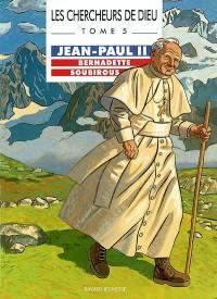 Les chercheurs de Dieu. Vol. 5. Jean-Paul II. Bernadette Soubirous