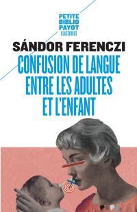 Confusion de langue entre les adultes et l'enfant; Suivi de Le rêve du nourrisson savant; Extraits du Journal clinique