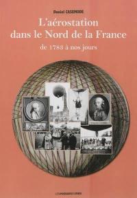 L'histoire de l'aérostation dans le nord de la France de 1783 à nos jours