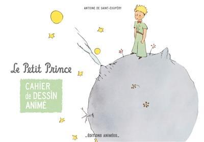 Le Petit Prince : cahier de dessin animé