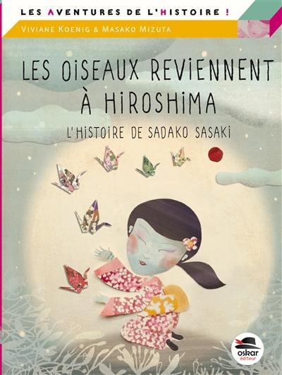 Les oiseaux reviennent à Hiroshima : l'histoire de Sadako Sasaki