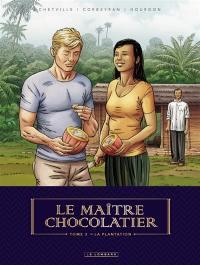 Le maître chocolatier. Volume 3, La plantation