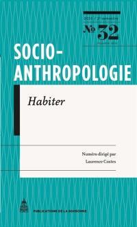 Socio-anthropologie : revue interdisciplinaire de sciences sociales. n° 32, Habiter