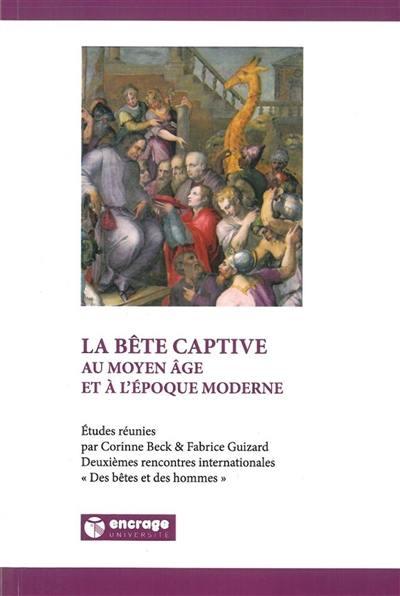 La bête captive au Moyen Age et à l'époque moderne