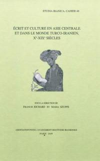 Ecrit et culture en Asie centrale et dans le monde turco-iranien, Xe-XIXe siècles = Writing and culture in Central Asia and the Turko-Iranian world, 10th-19th centuries