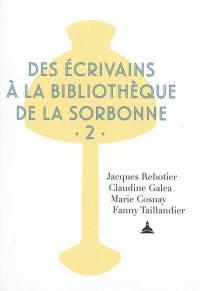 Des écrivains à la bibliothèque de la Sorbonne. Volume 2,