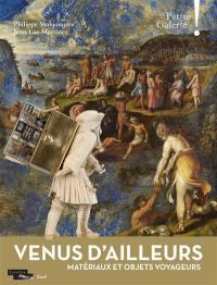 Venus d'ailleurs : matériaux et objets voyageurs