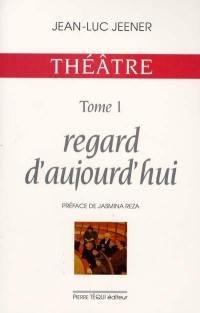 Théâtre. Volume 1, Regards d'aujourd'hui