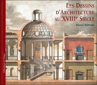 Les dessins d'architecture au XVIIIe siècle = Architectural drawings of the eighteenth century = I disegni di architettura nel settecento