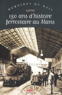 150 ans d'histoire ferrociaire au Mans