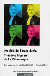 Au-delà du Barzaz-Breiz, Théodore Hersart de La Villemarqué