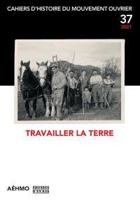 Cahiers d'histoire du mouvement ouvrier. n° 37, Travailler la terre