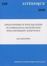 Astérisque. n° 420, Linear systems of wave equations on cosmological backgrounds with convergent asymptotics