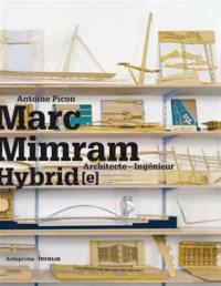 Marc Mimram : architecte-ingénieur hybride = architect-engineer hybrid