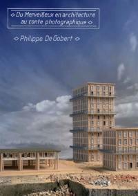 Du merveilleux en architecture au conte photographique