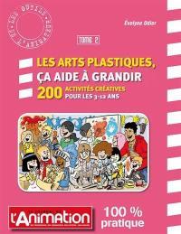 Les arts plastiques, ça aide à grandir. Volume 2,