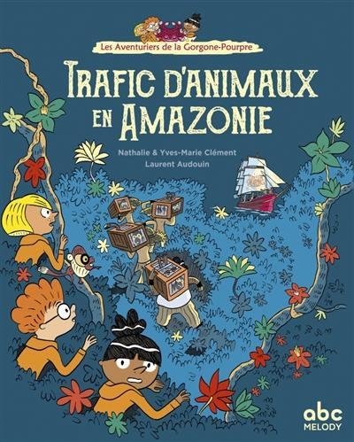 Les aventuriers de la Gorgone-Pourpre. Trafics d'animaux en Amazonie