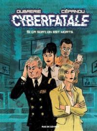 Cyberfatale. Volume 1, Si ça sort, on est morts