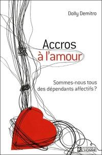 Accros à l'amour : sommes-nous tous des dépendants affectifs?