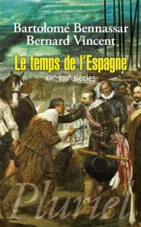 Le temps de l'Espagne : XVIe-XVIIe siècles
