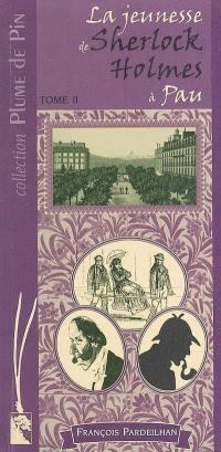 La jeunesse de Sherlock Holmes à Pau. Volume 2,