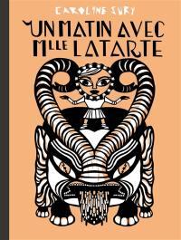 Un matin avec Mlle Latarte