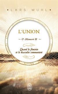 O'manuscrit. Volume 3, L'union