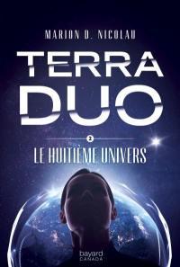 Terra Duo. Volume 2, Le huitième Univers