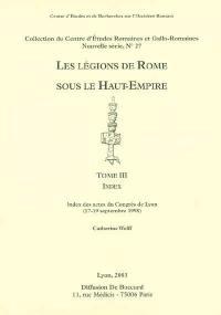 Les légions de Rome sous le Haut-Empire : actes du congrès de Lyon, 17-19 septembre 1998. Vol. 3. Index