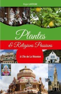 Plantes & religions passions à l'île de La Réunion