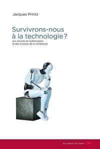Survivrons-nous à la technologie ?