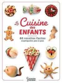 La cuisine des enfants : 80 recettes faciles expliquées pas à pas