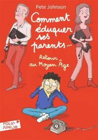 Comment éduquer ses parents.... Volume 4, Retour au Moyen Age