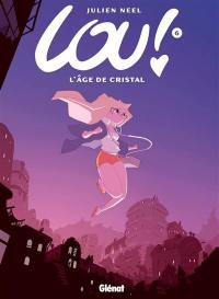 Lou !. Volume 6, L'âge de cristal