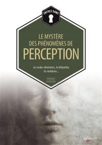 Le mystère des phénomènes de perception