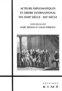 Acteurs diplomatiques et ordre international, XVIIIe-XIXe siècle