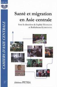 Cahiers d'Asie centrale. n° 27, Santé et migrations en Asie centrale
