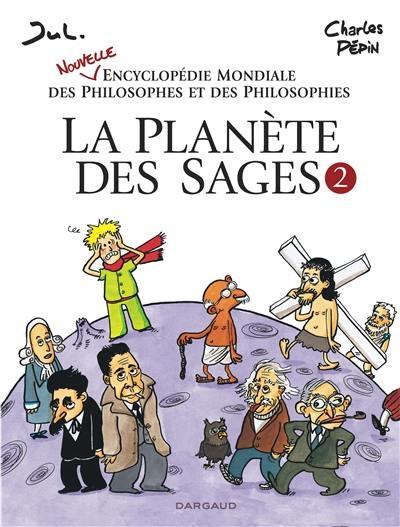 La planète des sages. Volume 2, Nouvelle encyclopédie mondiale des philosophes et des philosophies