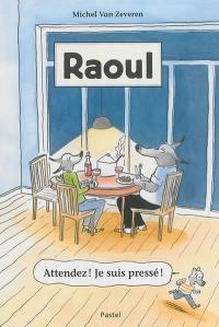 Raoul. Volume 1, Attendez ! Je suis pressé !
