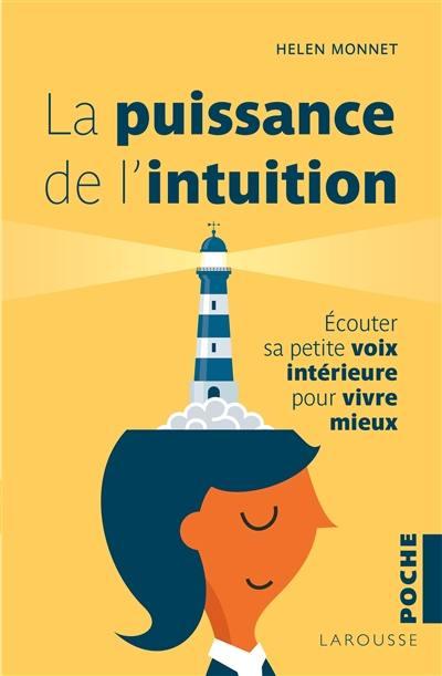 La puissance de l'intuition : écouter sa petite voix intérieure pour vivre mieux