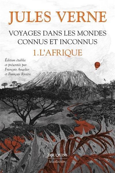 Voyages dans les mondes connus et inconnus. Volume 1, L'Afrique