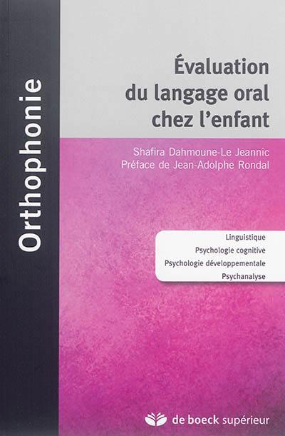 Evaluation du langage oral chez l'enfant : linguistique, psychologie cognitive, psychologie développementale, psychanalyse