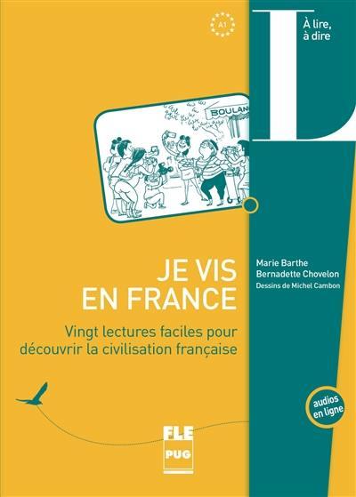 Je vis en France : vingt lectures faciles pour découvrir la civilisation française : A1