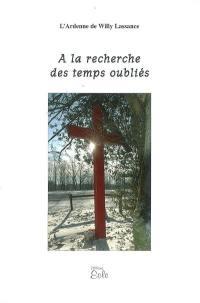 L'Ardenne de Willy Lassance. Volume 1, A la recherche des temps oubliés