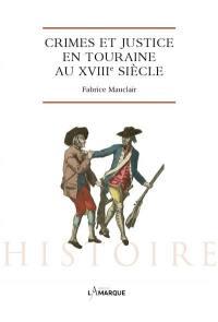 Crimes et justice en Touraine au XVIIIe siècle