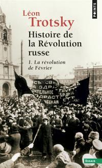 Histoire de la révolution russe. Volume 1, La révolution de Février