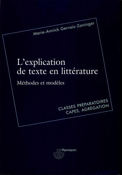 L explication de texte en littérature : méthodes et modèles : classes préparatoires, Capes, agrégation