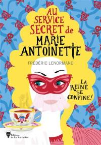 Au service secret de Marie-Antoinette, La reine se confine !